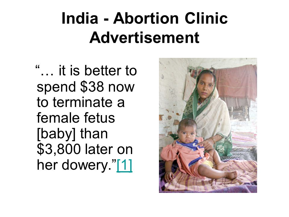 """India - Abortion Clinic Advertisement """"… it is better to spend $38 now to terminate a female fetus [baby] than $3,800 later on her dowery.""""[1][1]"""