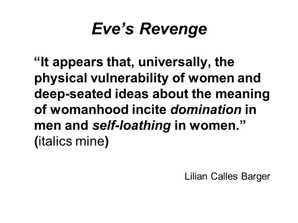 """Eve's Revenge """"It appears that, universally, the physical vulnerability of women and deep-seated ideas about the meaning of womanhood incite dominatio"""