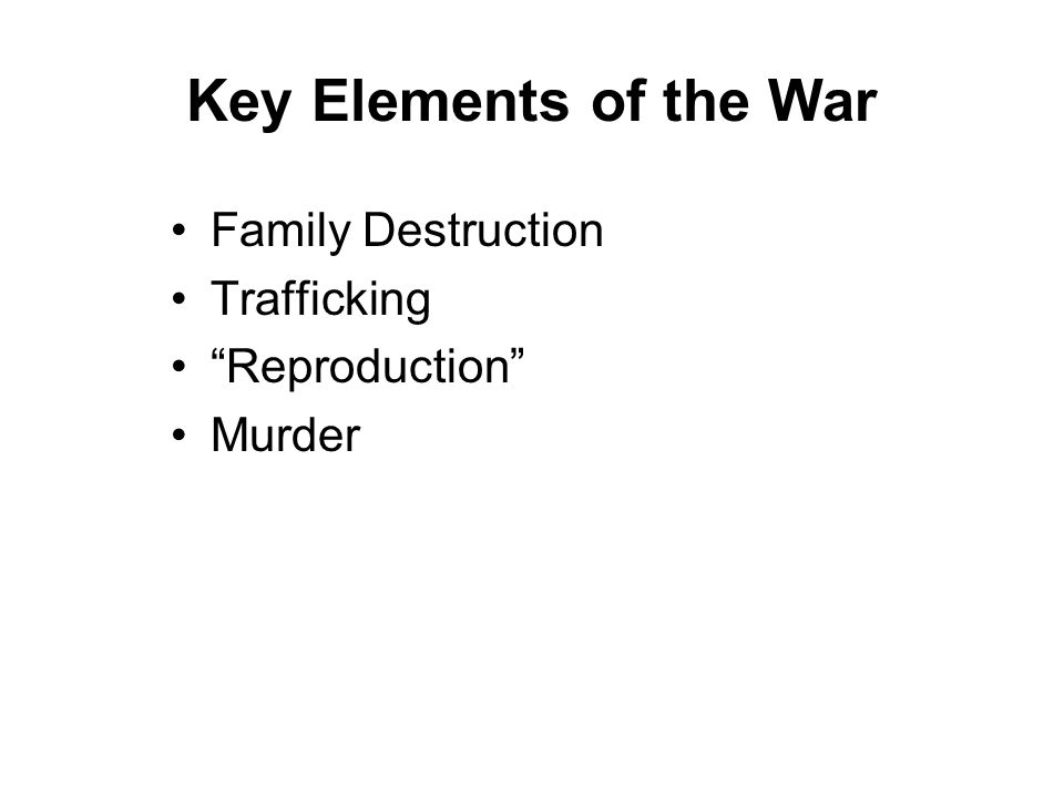 """Key Elements of the War Family Destruction Trafficking """"Reproduction"""" Murder"""