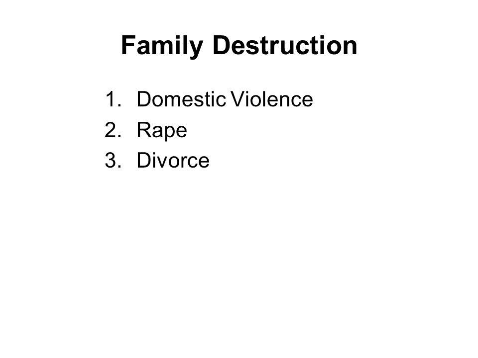 Family Destruction 1.Domestic Violence 2.Rape 3.Divorce