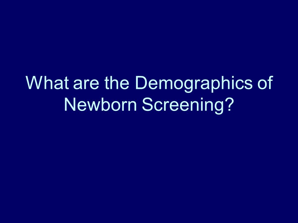 What are the Demographics of Newborn Screening
