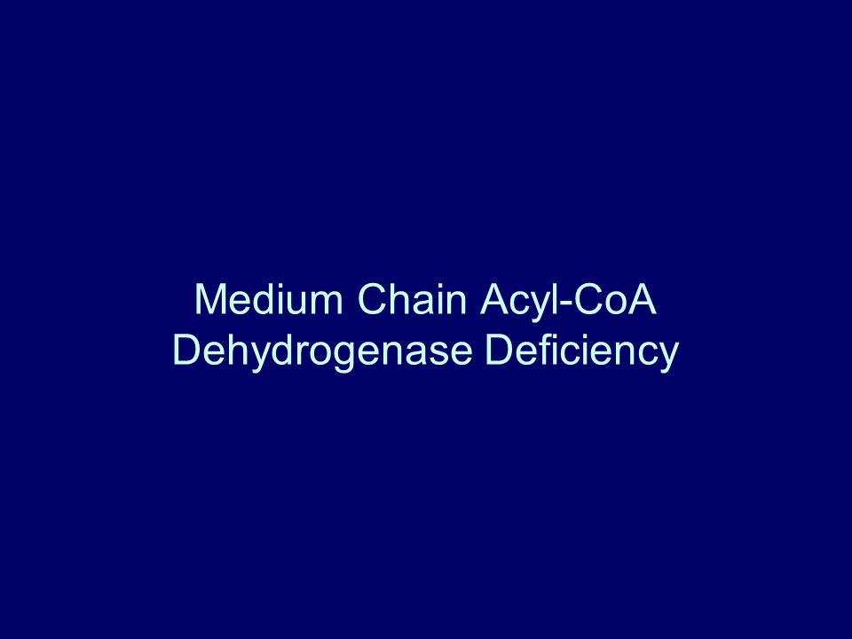 Medium Chain Acyl-CoA Dehydrogenase Deficiency