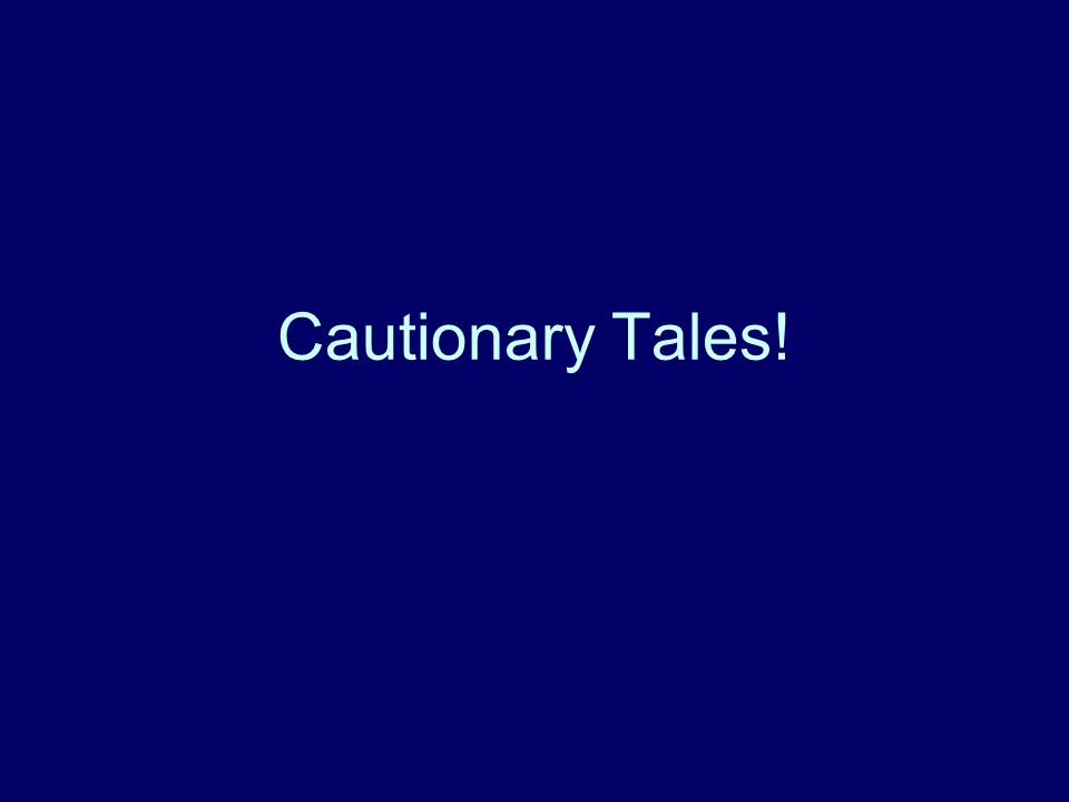 Cautionary Tales!