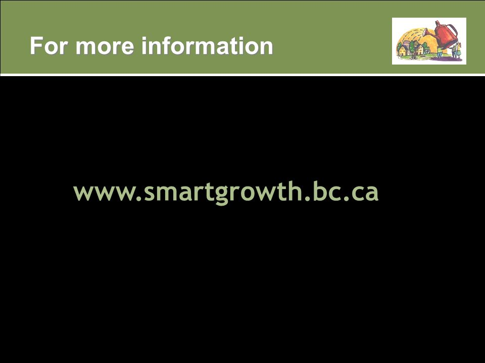 For more information www.smartgrowth.bc.ca