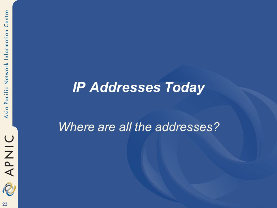 23 IP Addresses Today Where are all the addresses?