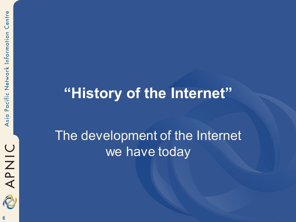 6 History of the Internet The development of the Internet we have today