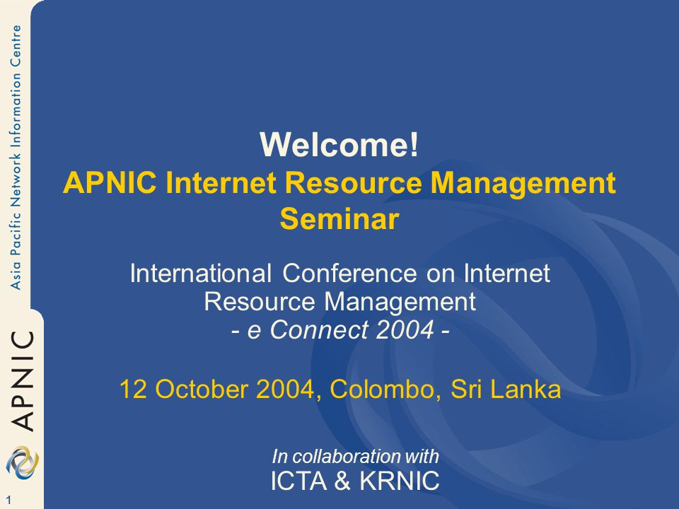 52 APNIC partners APNIC works closely with The APNIC Membership Asia Pacific peak bodies in Internet industry, technology, policy and law APNG, APIA, APAN, APTLD, APRICOT, SANOG Co-founder of APRICOT Other Regional Internet Registries (RIRs) ARIN, RIPE NCC, LACNIC, (AFRINIC) Other leading Internet organisations IANA, ICANN, IETF, IEPG, ISOC etc.