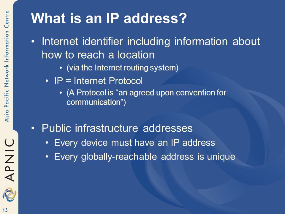 13 What is an IP address.
