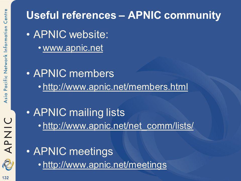 132 Useful references – APNIC community APNIC website: www.apnic.net APNIC members http://www.apnic.net/members.html APNIC mailing lists http://www.apnic.net/net_comm/lists/ APNIC meetings http://www.apnic.net/meetings