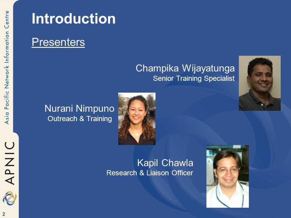 2 Introduction Presenters Nurani Nimpuno Outreach & Training Champika Wijayatunga Senior Training Specialist Kapil Chawla Research & Liaison Officer