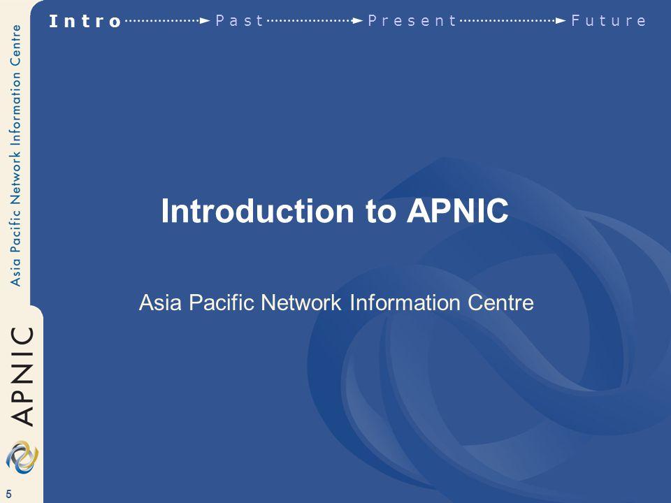106 IPv6 Overview, Policies & Statistics I n t r o P a s tP r e s e n t F u t u r e