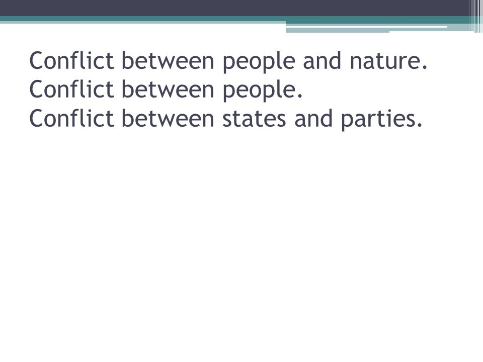 Conflict between people and nature. Conflict between people. Conflict between states and parties.