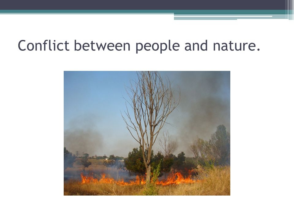 Conflict between people and nature.