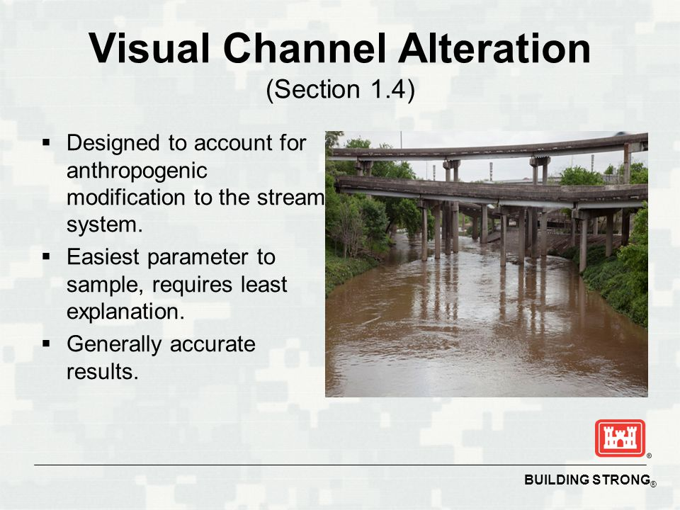 BUILDING STRONG ® Visual Channel Alteration (Section 1.4)  Designed to account for anthropogenic modification to the stream system.