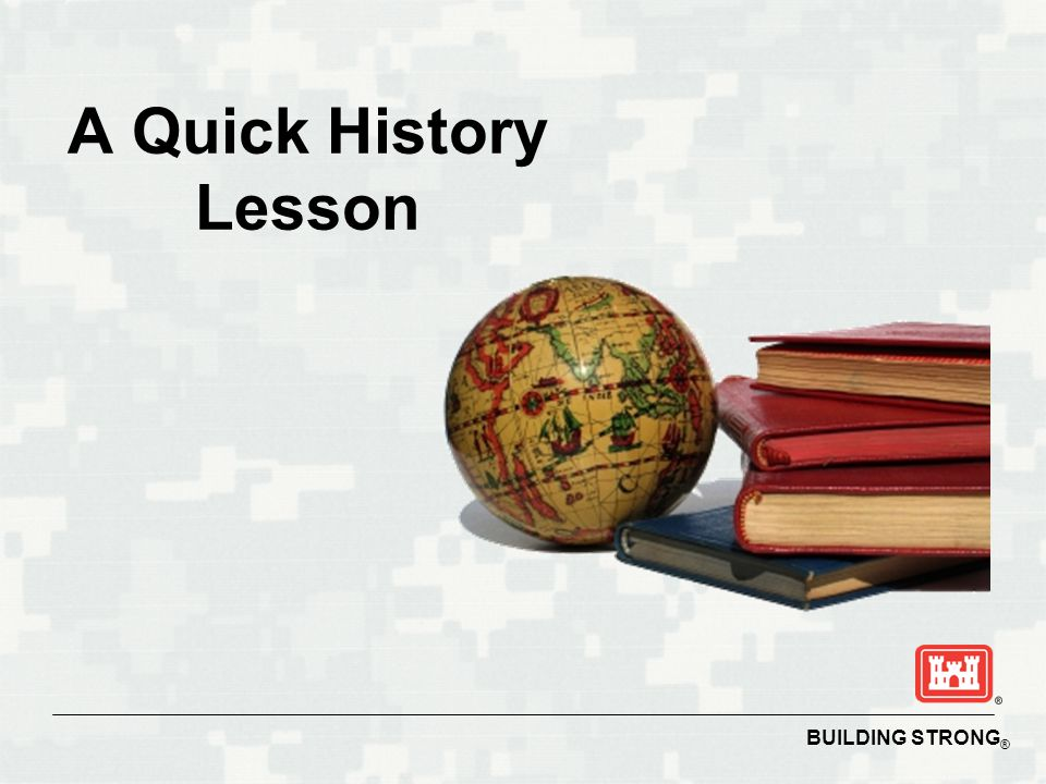 BUILDING STRONG ® A Quick History Lesson