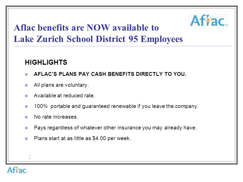 HIGHLIGHTS AFLAC'S PLANS PAY CASH BENEFITS DIRECTLY TO YOU.