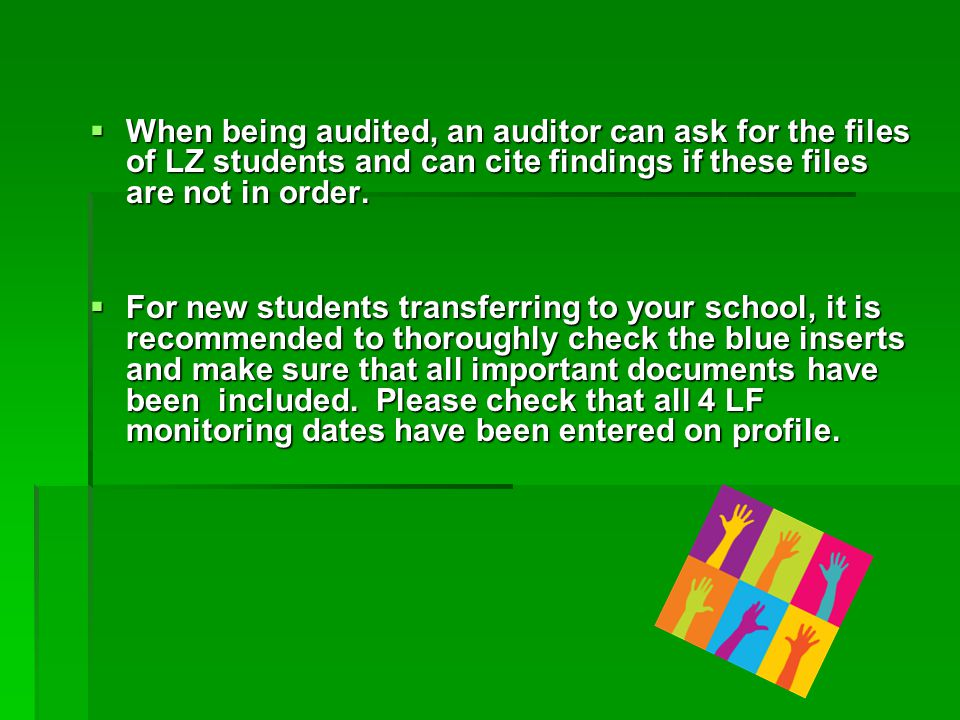 When being audited, an auditor can ask for the files of LZ students and can cite findings if these files are not in order.