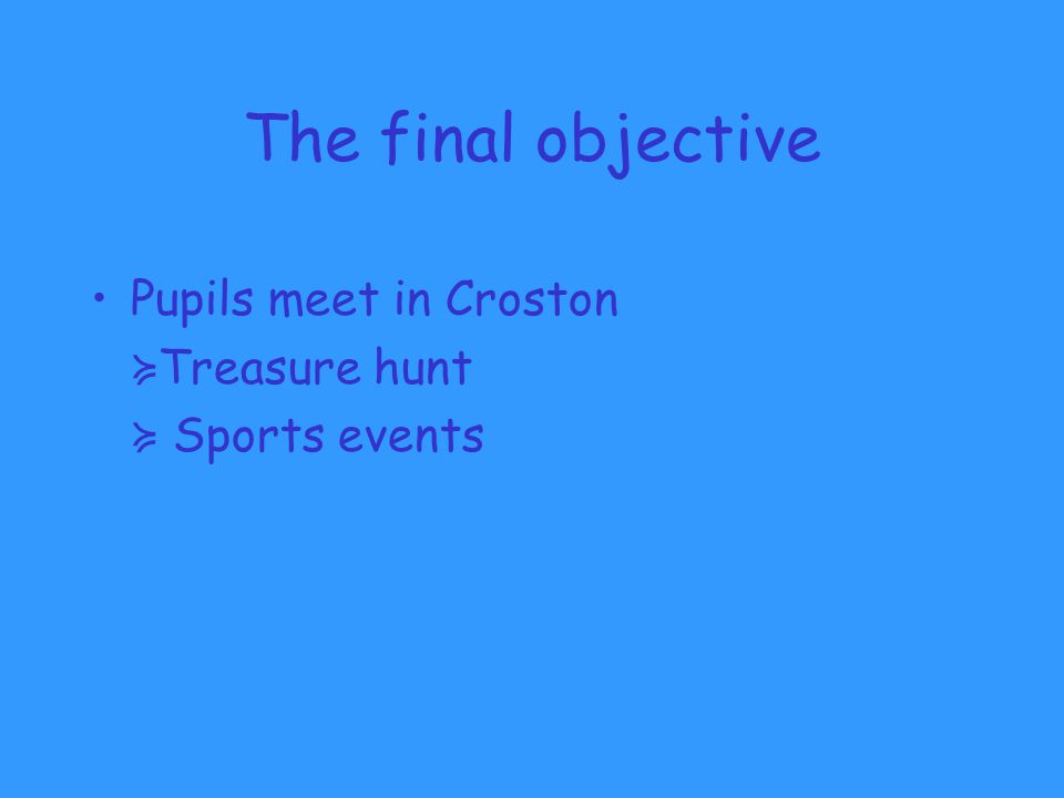 The final objective Pupils meet in Croston ≽ Treasure hunt ≽ Sports events