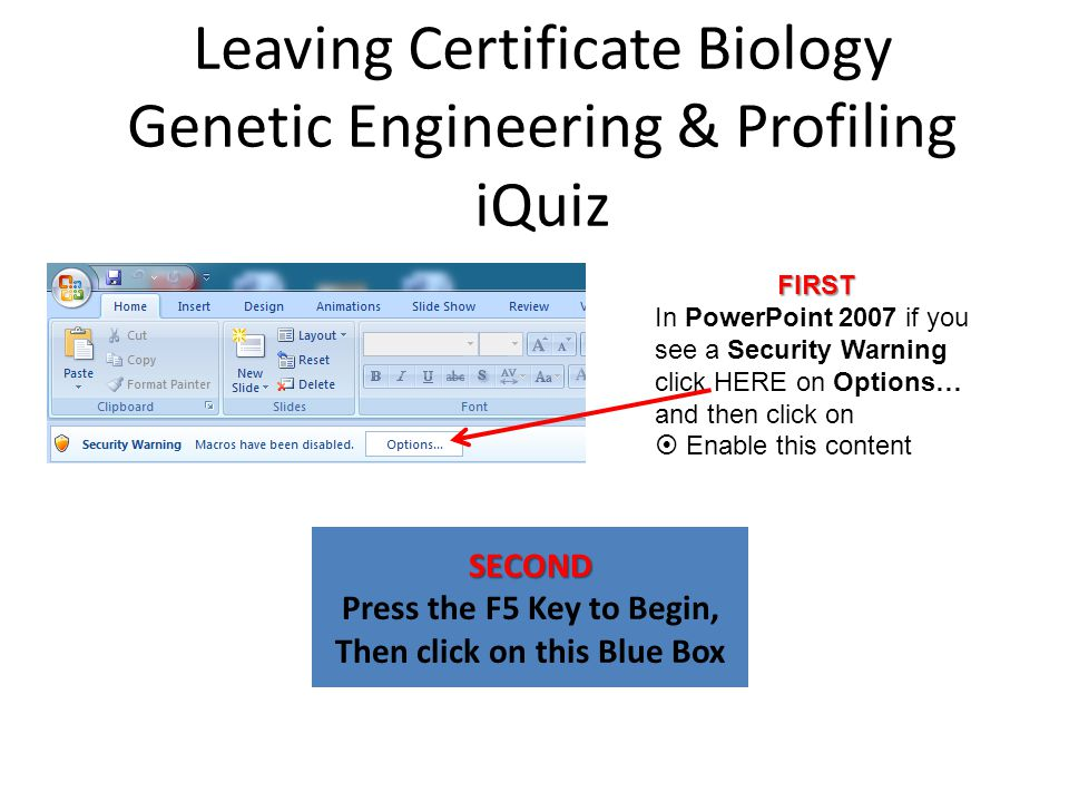 Leaving Certificate Biology Genetic Engineering & Profiling iQuiz SECOND Press the F5 Key to Begin, Then click on this Blue Box FIRST In PowerPoint 2007 if you see a Security Warning click HERE on Options… and then click on  Enable this content