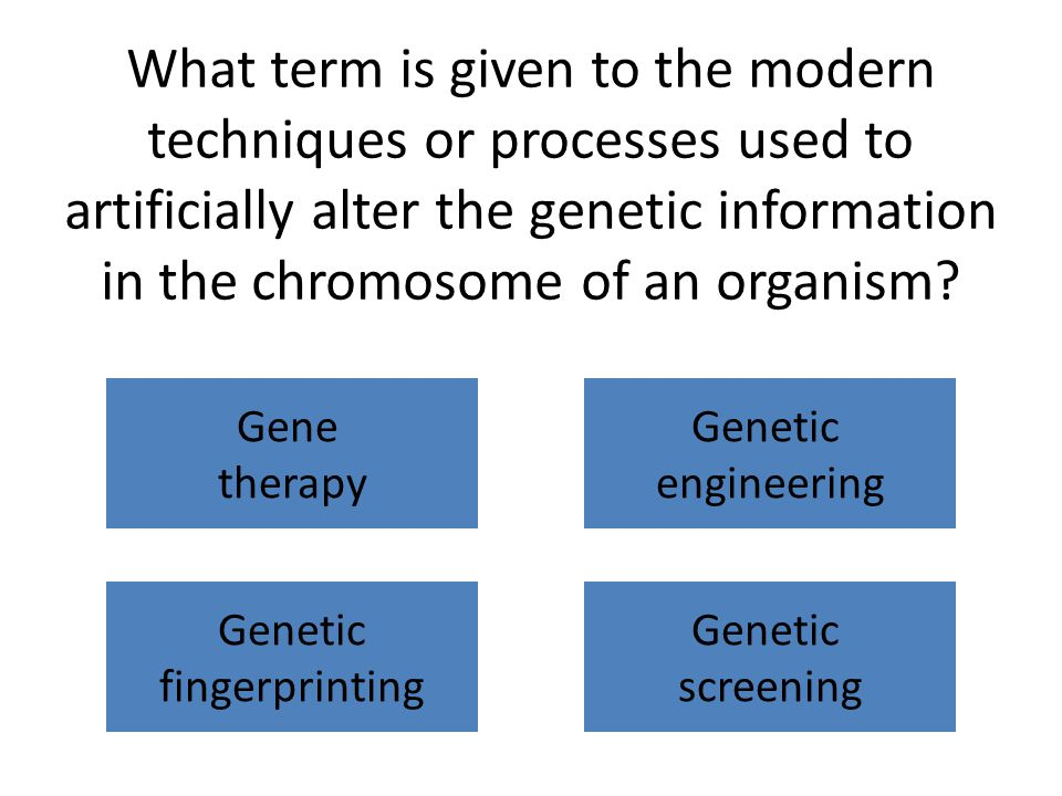 What term is given to the modern techniques or processes used to artificially alter the genetic information in the chromosome of an organism.