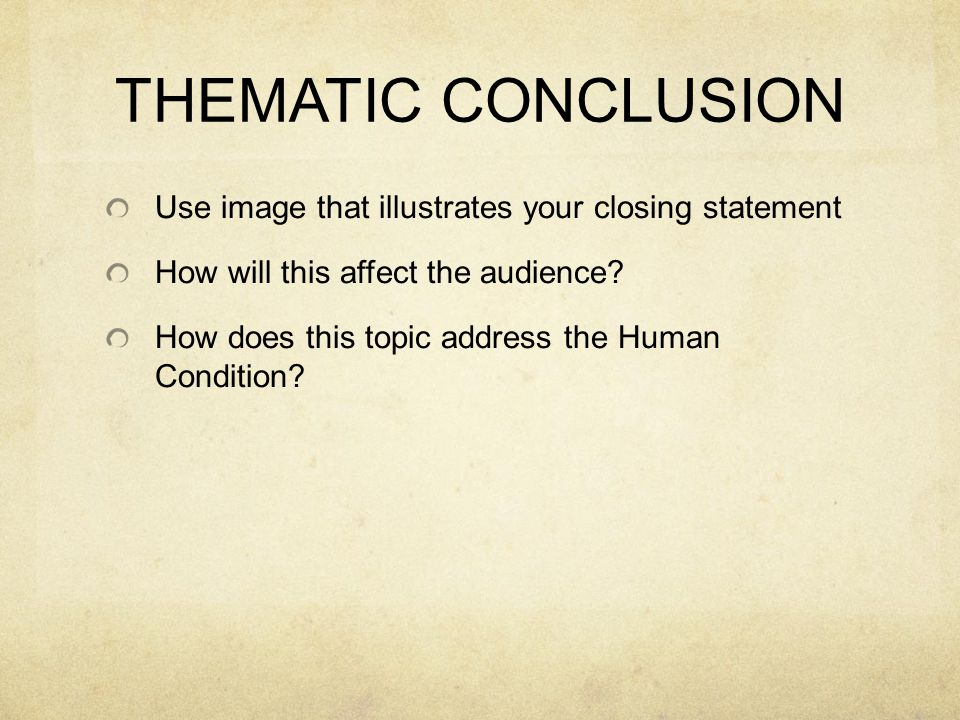 THEMATIC CONCLUSION Use image that illustrates your closing statement How will this affect the audience.