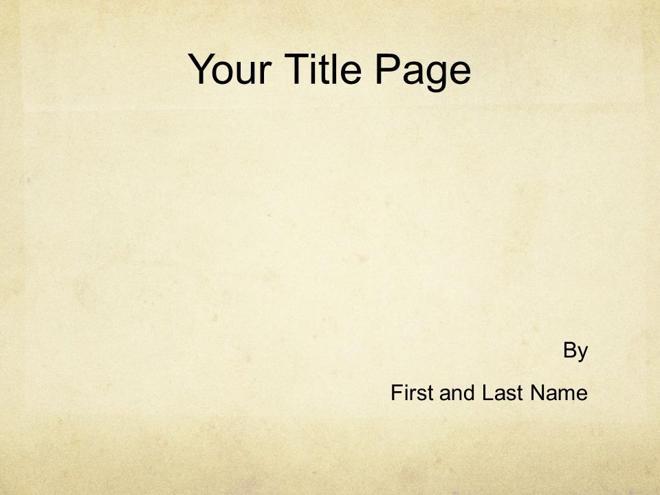 Your Title Page By First and Last Name