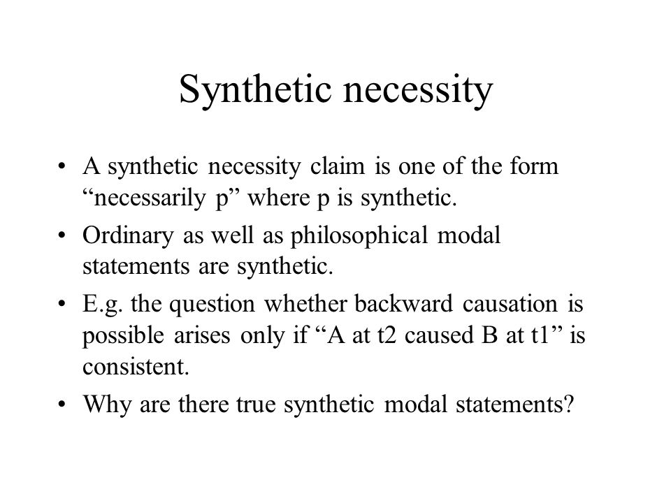 Synthetic necessity A synthetic necessity claim is one of the form necessarily p where p is synthetic.