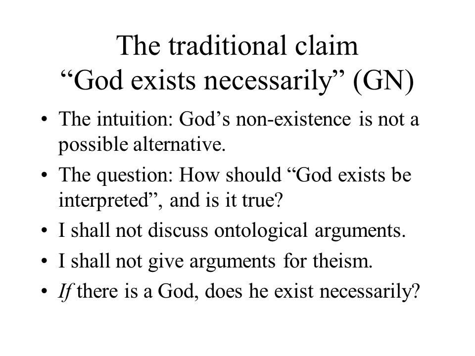 The traditional claim God exists necessarily (GN) The intuition: God's non-existence is not a possible alternative.