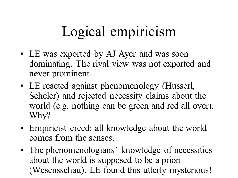 Logical empiricism LE was exported by AJ Ayer and was soon dominating.