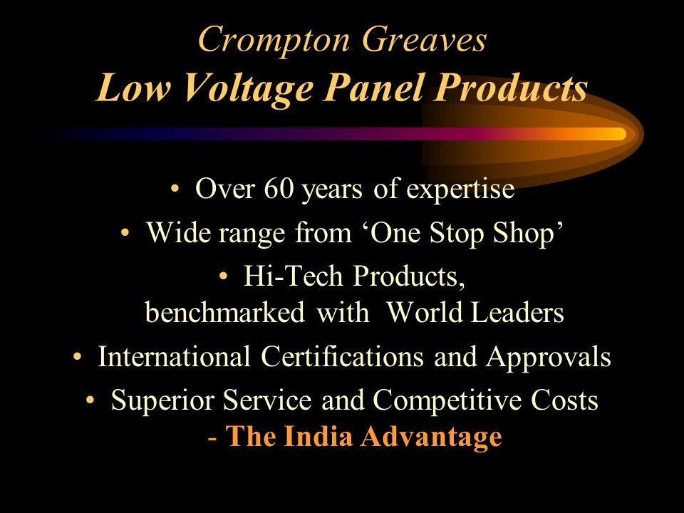 Crompton Greaves Low Voltage Panel Products Over 60 years of expertise Wide range from 'One Stop Shop' Hi-Tech Products, benchmarked with World Leader