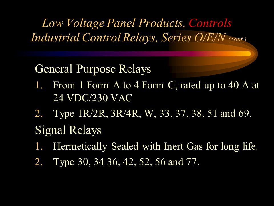 Low Voltage Panel Products, Controls Industrial Control Relays, Series O/E/N (cont.) General Purpose Relays 1.From 1 Form A to 4 Form C, rated up to 4