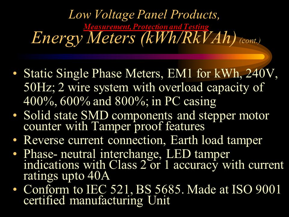 Low Voltage Panel Products, Measurement, Protection and Testing Energy Meters (kWh/RkVAh) (cont.) Static Single Phase Meters, EM1 for kWh, 240V, 50Hz;
