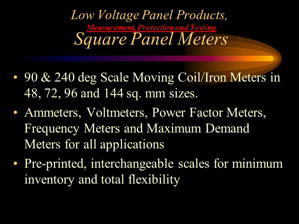 Low Voltage Panel Products, Measurement, Protection and Testing Square Panel Meters 90 & 240 deg Scale Moving Coil/Iron Meters in 48, 72, 96 and 144 s