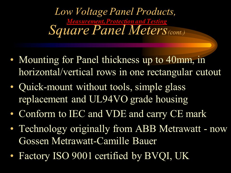 Low Voltage Panel Products, Measurement, Protection and Testing Square Panel Meters (cont.) Mounting for Panel thickness up to 40mm, in horizontal/ver