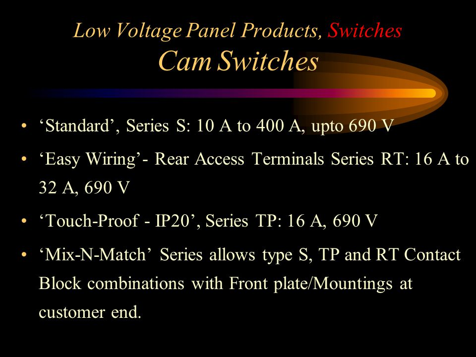 Low Voltage Panel Products, Switches Cam Switches (cont.) Effective 'Double Break' Contacts and wide range of Switching Programmes for all applications.