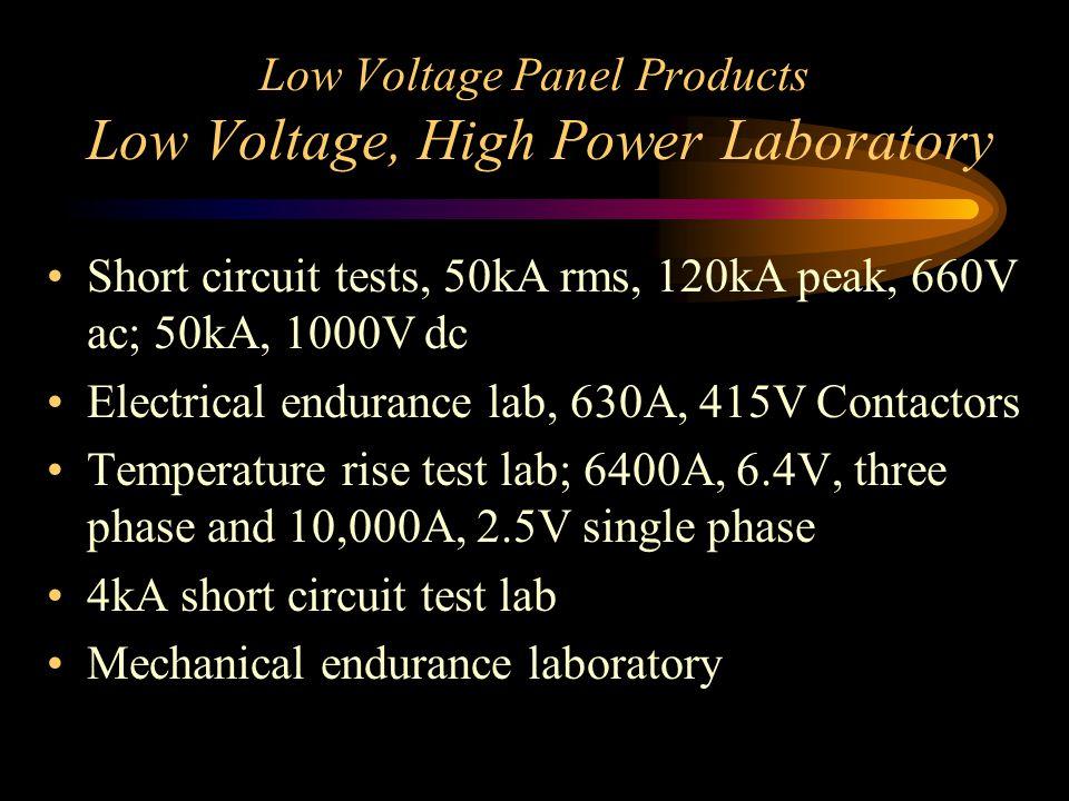 Low Voltage Panel Products Low Voltage, High Power Laboratory Short circuit tests, 50kA rms, 120kA peak, 660V ac; 50kA, 1000V dc Electrical endurance