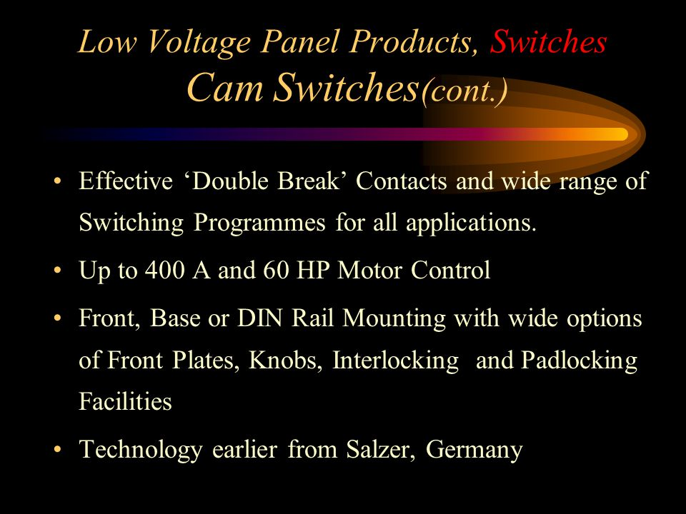 Low Voltage Panel Products, Switches Cam Switches (cont.) Effective 'Double Break' Contacts and wide range of Switching Programmes for all application
