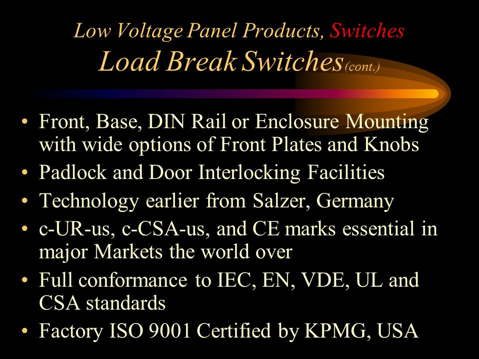 Low Voltage Panel Products, Switches Load Break Switches (cont.) Front, Base, DIN Rail or Enclosure Mounting with wide options of Front Plates and Kno