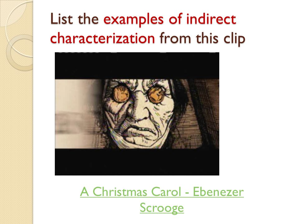List the examples of indirect characterization from this clip A Christmas Carol - Ebenezer Scrooge