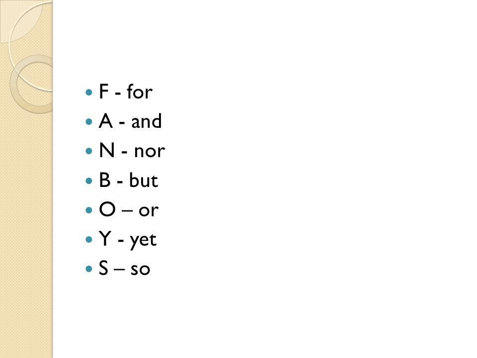 F - for A - and N - nor B - but O – or Y - yet S – so