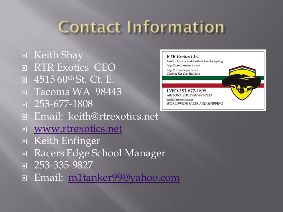 Keith Shay  RTR Exotics CEO  4515 60 th St. Ct.