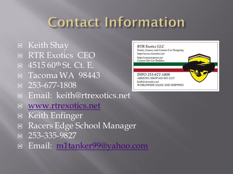  Keith Shay  RTR Exotics CEO  4515 60 th St. Ct. E.  Tacoma WA 98443  253-677-1808  Email: keith@rtrexotics.net  www.rtrexotics.net www.rtrexot