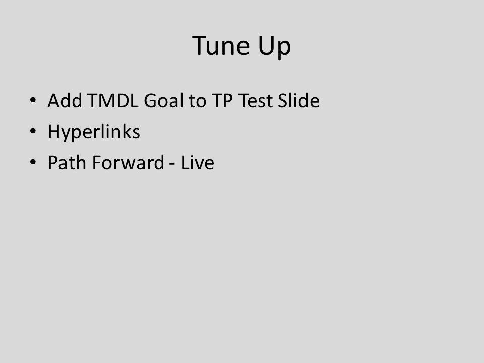 Tune Up Add TMDL Goal to TP Test Slide Hyperlinks Path Forward - Live
