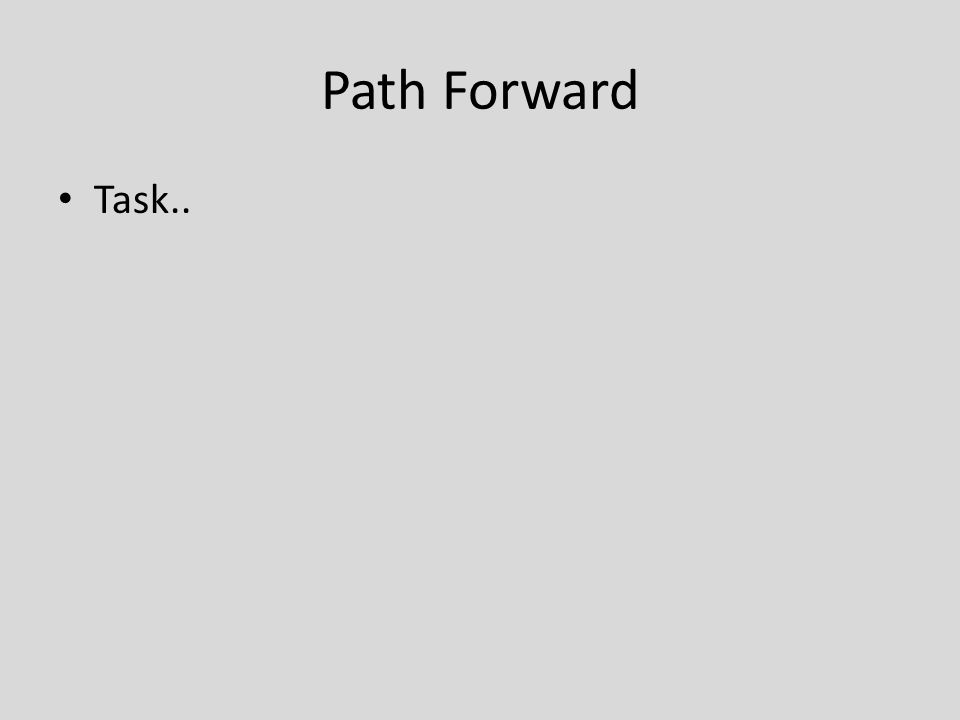 Path Forward Task..