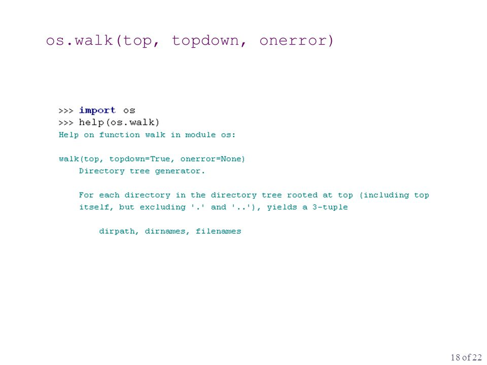 18 of 22 os.walk(top, topdown, onerror)