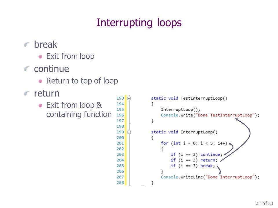 21 of 31 Interrupting loops break Exit from loop continue Return to top of loop return Exit from loop & containing function