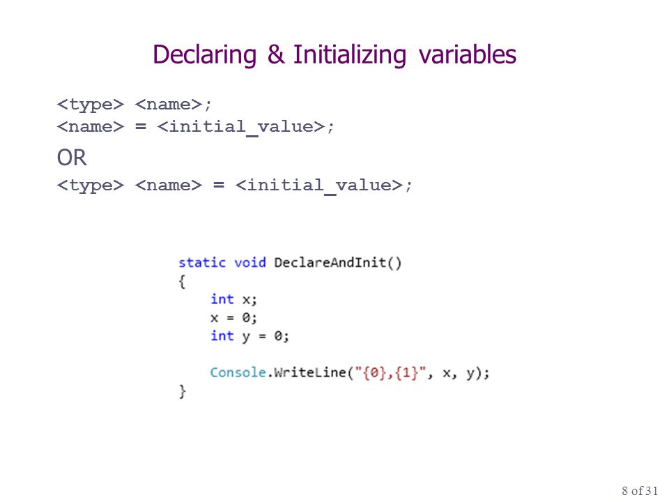 8 of 31 Declaring & Initializing variables ; = ; OR = ;