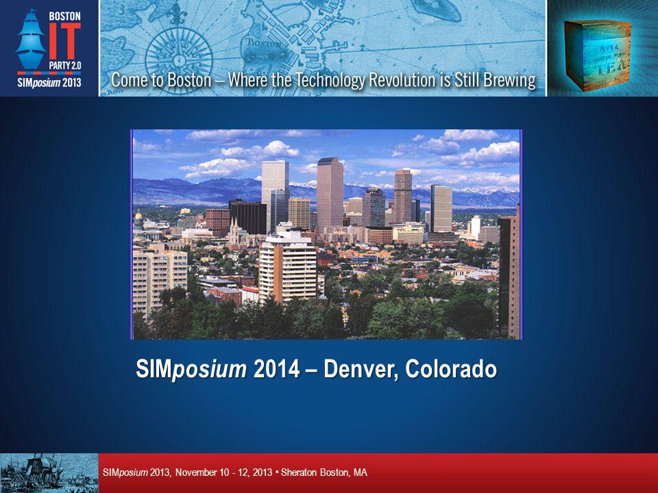 SIM posium 2013, November 10 - 12, 2013 Sheraton Boston, MA Questions?