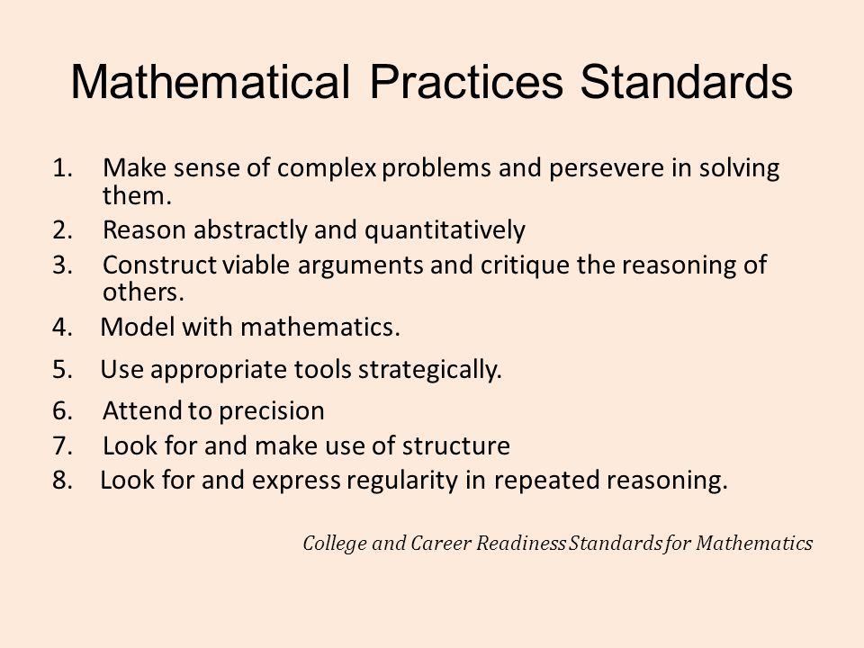 Mathematical Practices Standards 1.Make sense of complex problems and persevere in solving them. 2.Reason abstractly and quantitatively 3.Construct vi