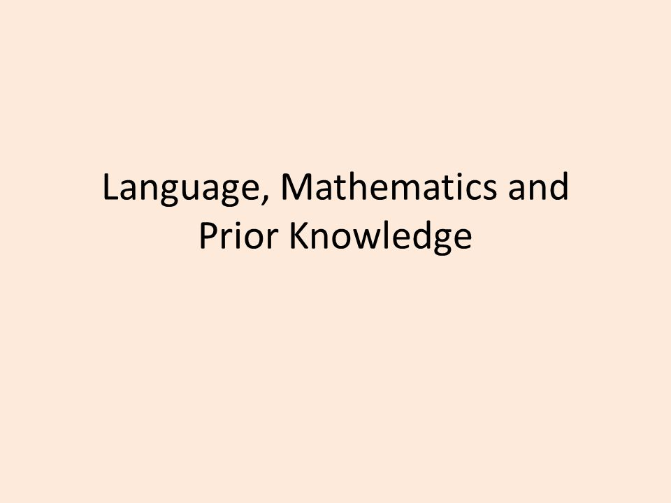 Language, Mathematics and Prior Knowledge